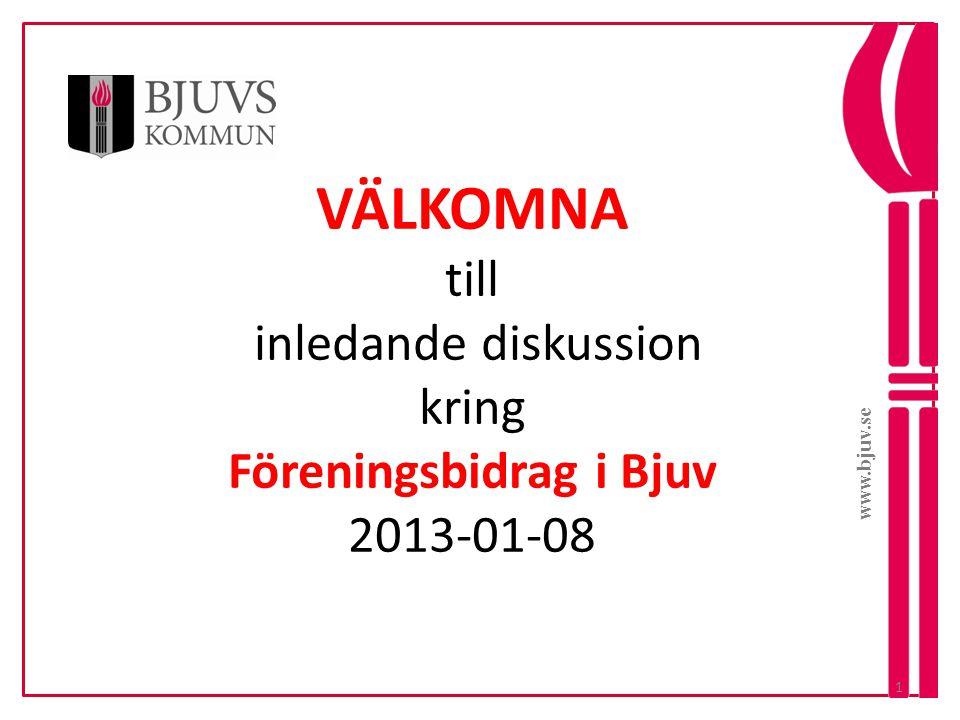 www.bjuv.se VÄLKOMNA till inledande diskussion kring Föreningsbidrag i Bjuv 2013-01-08