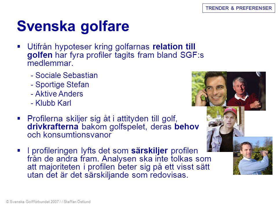 TRENDER & PREFERENSER Svenska golfare. Utifrån hypoteser kring golfarnas relation till golfen har fyra profiler tagits fram bland SGF:s medlemmar.