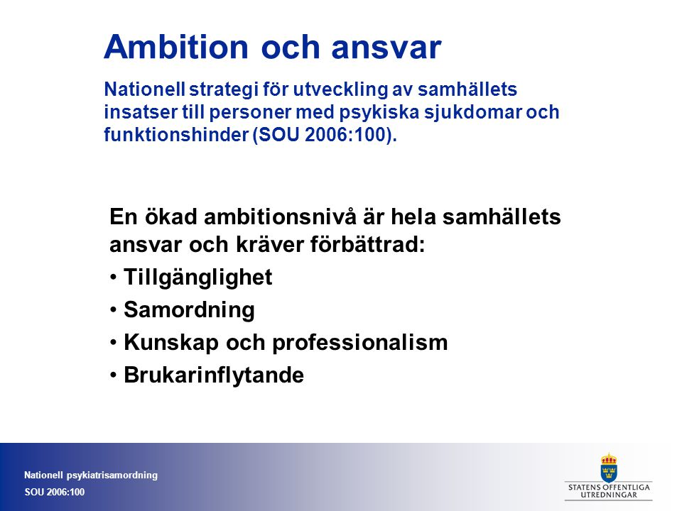 Ambition och ansvar Nationell strategi för utveckling av samhällets insatser till personer med psykiska sjukdomar och funktionshinder (SOU 2006:100).
