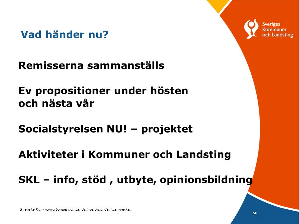 Vad händer nu Remisserna sammanställs. Ev propositioner under hösten. och nästa vår. Socialstyrelsen NU! – projektet.