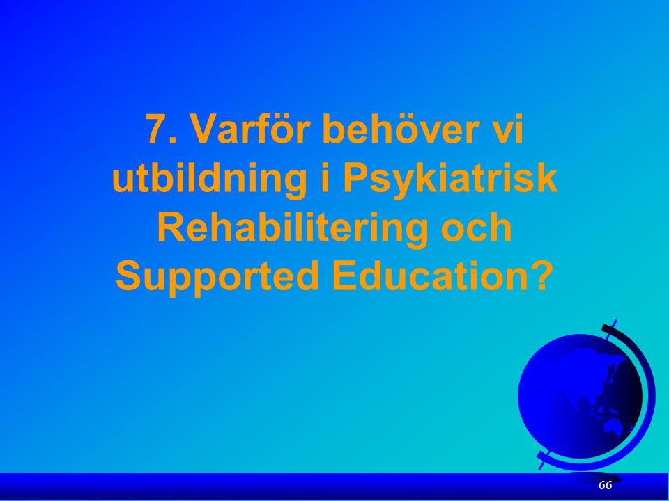 7. Varför behöver vi utbildning i Psykiatrisk Rehabilitering och Supported Education