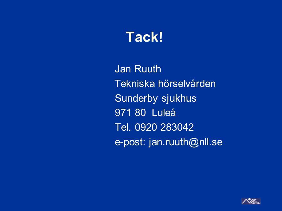 Tack! Jan Ruuth Tekniska hörselvården Sunderby sjukhus 971 80 Luleå