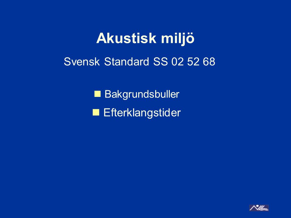 Akustisk miljö Svensk Standard SS 02 52 68 Efterklangstider