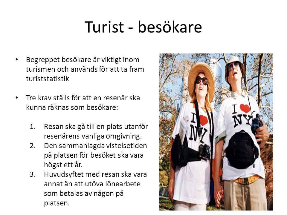 Turist - besökare Begreppet besökare är viktigt inom turismen och används för att ta fram turiststatistik.