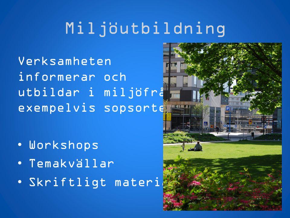 Miljöutbildning Verksamheten informerar och utbildar i miljöfrågor, exempelvis sopsortering. Workshops.
