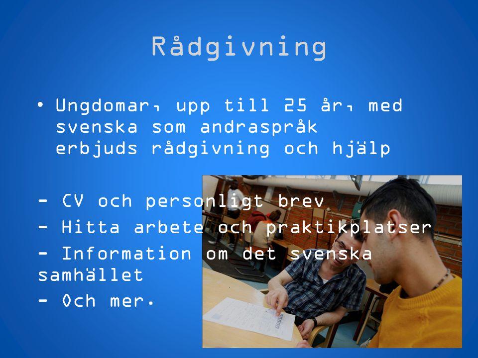 Rådgivning Ungdomar, upp till 25 år, med svenska som andraspråk erbjuds rådgivning och hjälp. - CV och personligt brev.