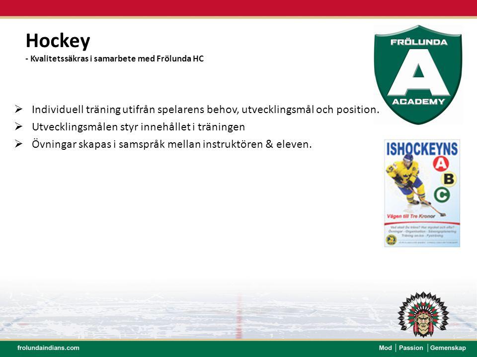 Hockey - Kvalitetssäkras i samarbete med Frölunda HC. Individuell träning utifrån spelarens behov, utvecklingsmål och position.