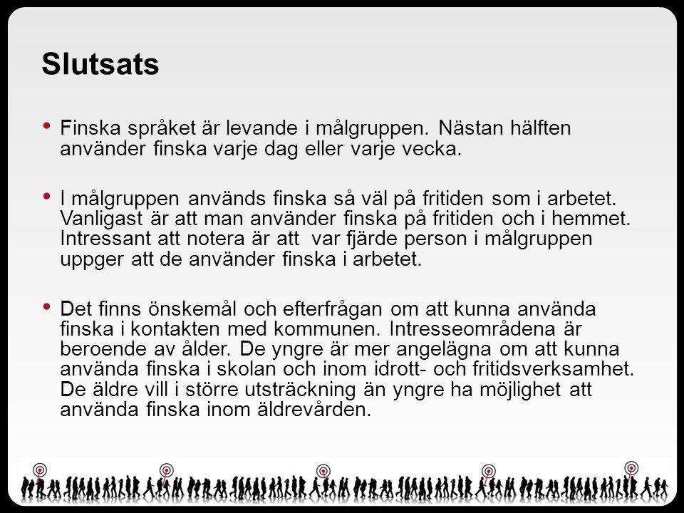 Slutsats Finska språket är levande i målgruppen. Nästan hälften använder finska varje dag eller varje vecka.
