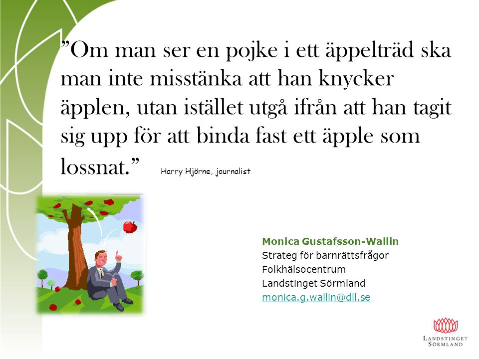 Om man ser en pojke i ett äppelträd ska man inte misstänka att han knycker äpplen, utan istället utgå ifrån att han tagit sig upp för att binda fast ett äpple som lossnat. Harry Hjörne, journalist