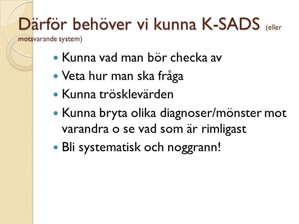 Därför behöver vi kunna K-SADS (eller motsvarande system)