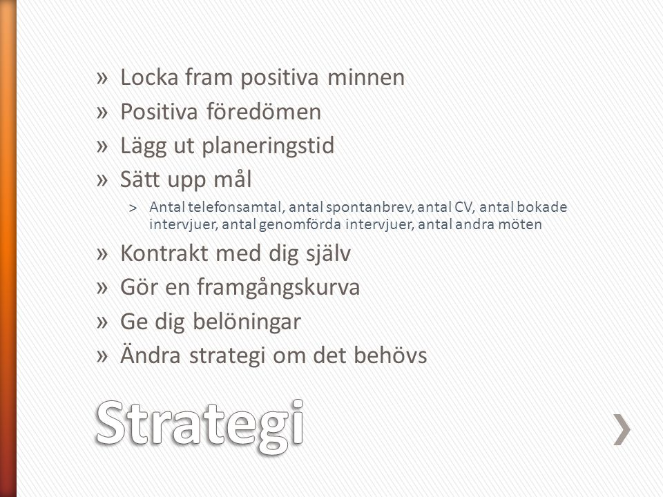 Strategi Locka fram positiva minnen Positiva föredömen