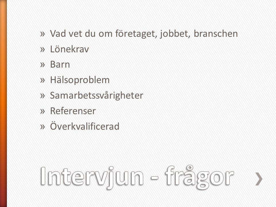 Intervjun - frågor Vad vet du om företaget, jobbet, branschen Lönekrav