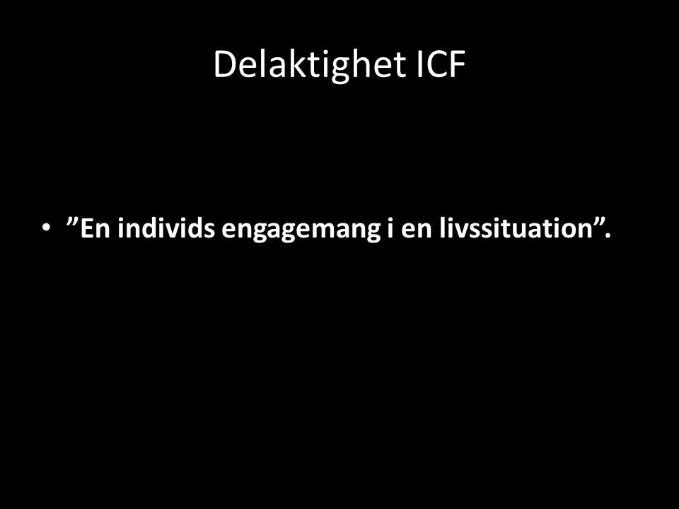 Delaktighet ICF En individs engagemang i en livssituation .