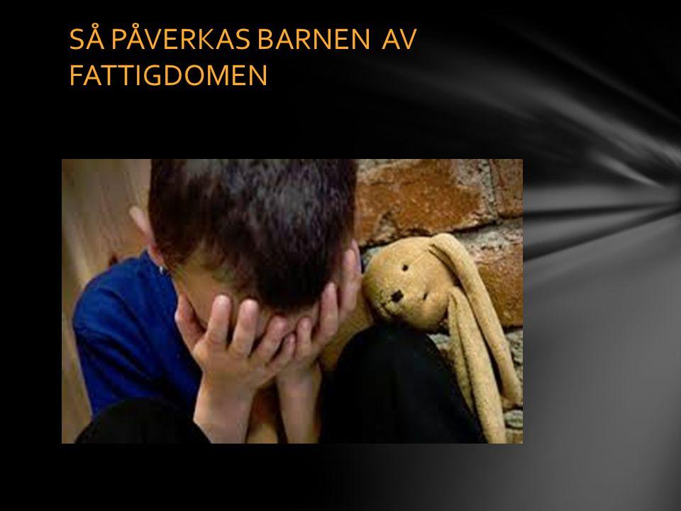 SÅ PÅVERKAS BARNEN AV FATTIGDOMEN