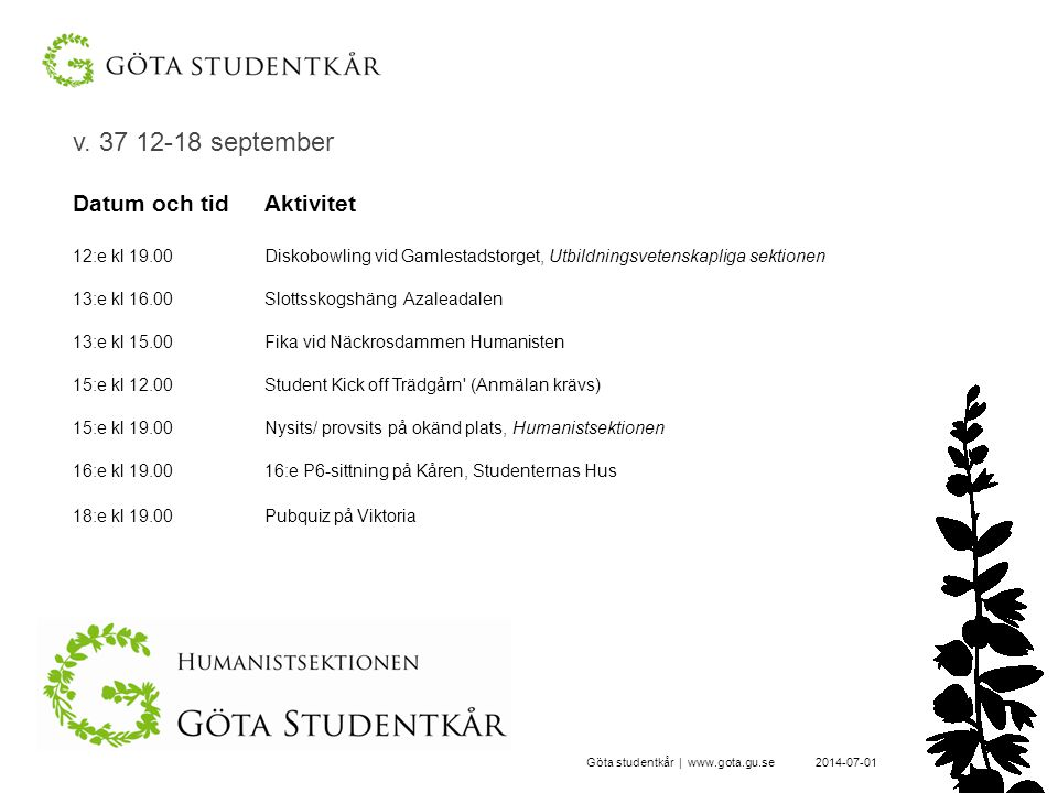 v. 37 12-18 september Datum och tid Aktivitet 12:e kl 19.00