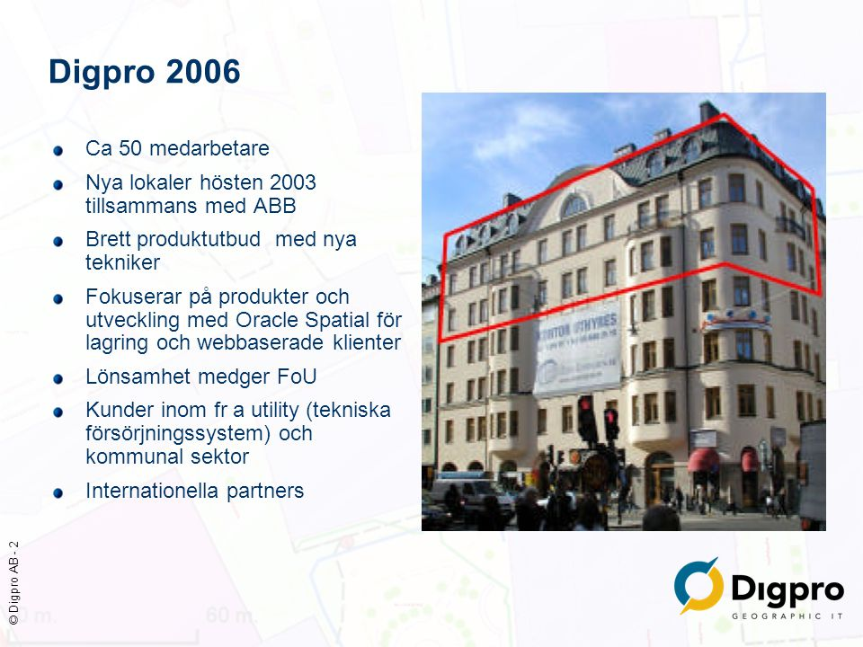 Digpro 2006 Ca 50 medarbetare. Nya lokaler hösten 2003 tillsammans med ABB. Brett produktutbud med nya tekniker.