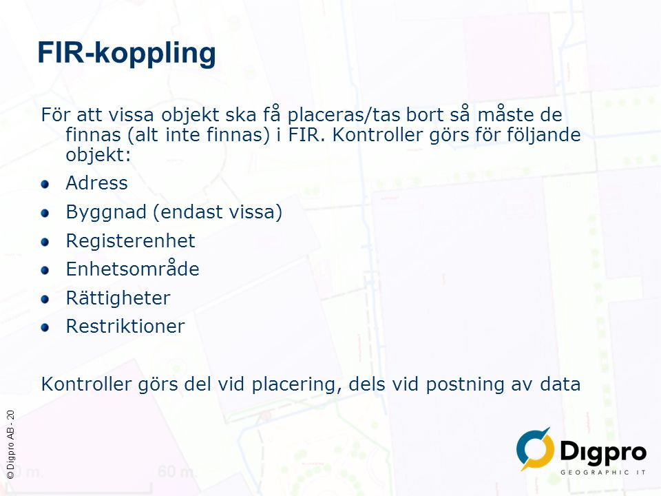 FIR-koppling För att vissa objekt ska få placeras/tas bort så måste de finnas (alt inte finnas) i FIR. Kontroller görs för följande objekt: