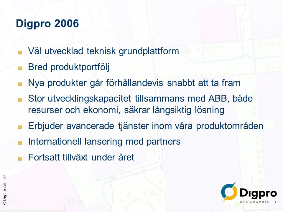 Digpro 2006 Väl utvecklad teknisk grundplattform Bred produktportfölj