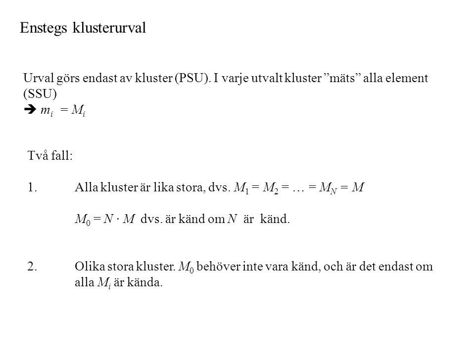 Enstegs klusterurval Urval görs endast av kluster (PSU). I varje utvalt kluster mäts alla element (SSU)