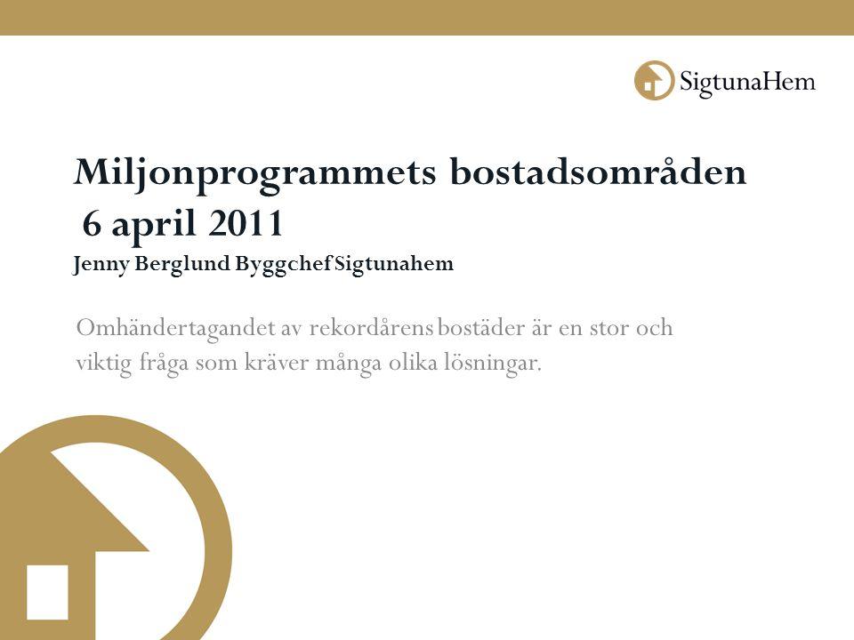 Miljonprogrammets bostadsområden 6 april 2011 Jenny Berglund Byggchef Sigtunahem
