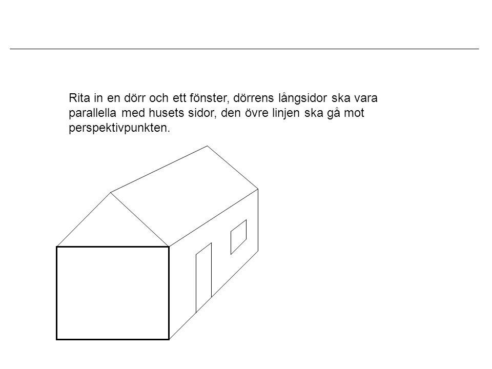 Rita in en dörr och ett fönster, dörrens långsidor ska vara parallella med husets sidor, den övre linjen ska gå mot perspektivpunkten.