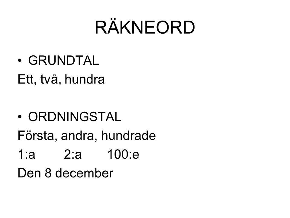 RÄKNEORD GRUNDTAL Ett, två, hundra ORDNINGSTAL Första, andra, hundrade