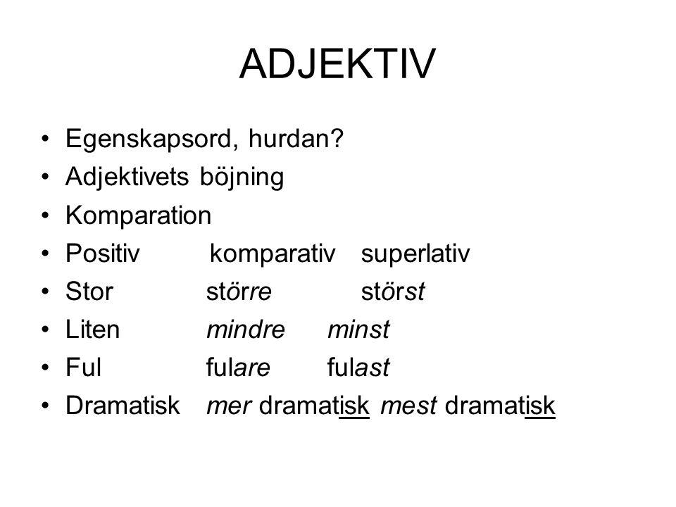 ADJEKTIV Egenskapsord, hurdan Adjektivets böjning Komparation
