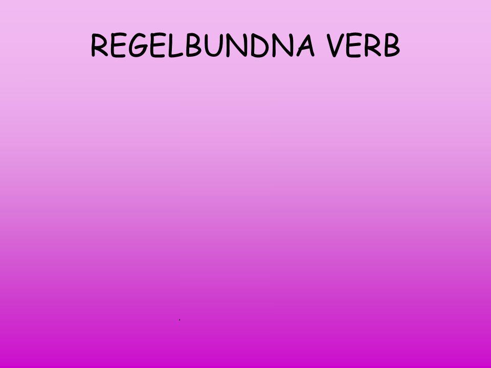 REGELBUNDNA VERB PLAY-SPELAR Presens (spelar) Imperfekt (spelade)
