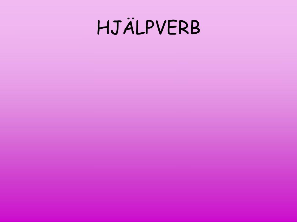 HJÄLPVERB Hjälpverb Be Presens (är) Imperfekt (var)