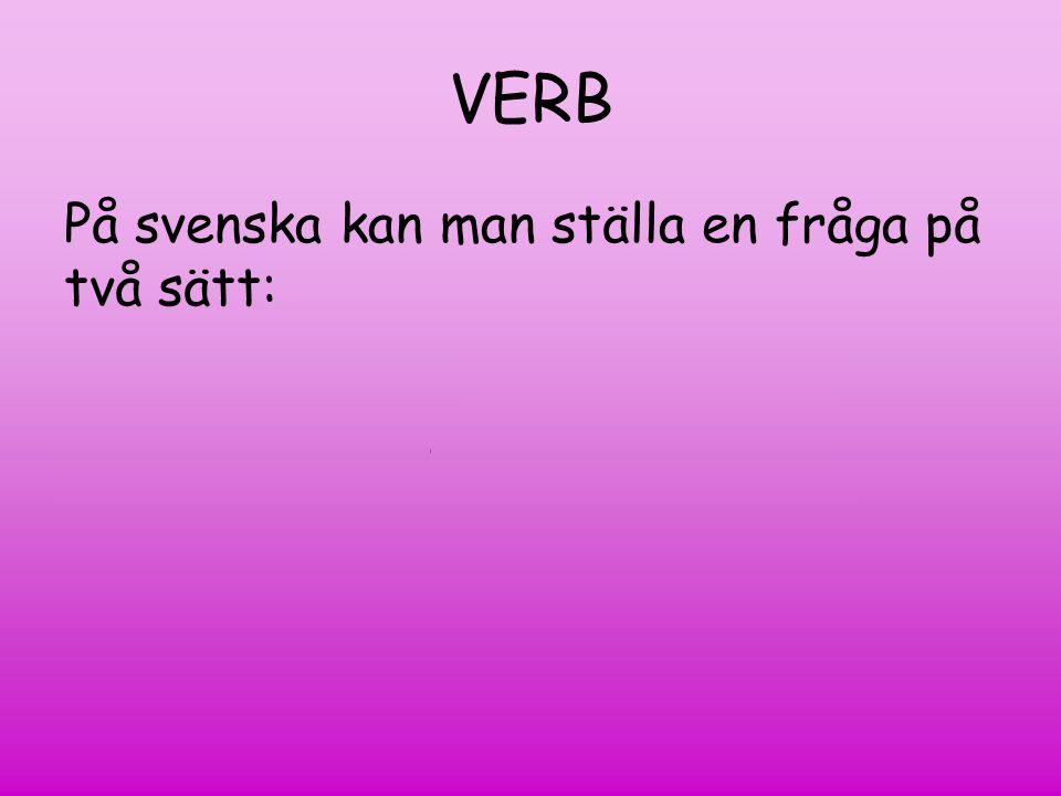 VERB På svenska kan man ställa en fråga på två sätt: