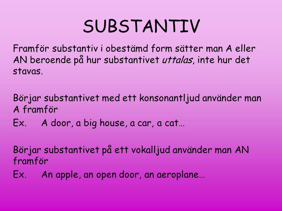 SUBSTANTIV Framför substantiv i obestämd form sätter man A eller AN beroende på hur substantivet uttalas, inte hur det stavas.