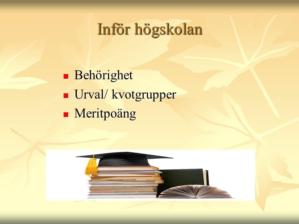 Inför högskolan Behörighet Urval/ kvotgrupper Meritpoäng