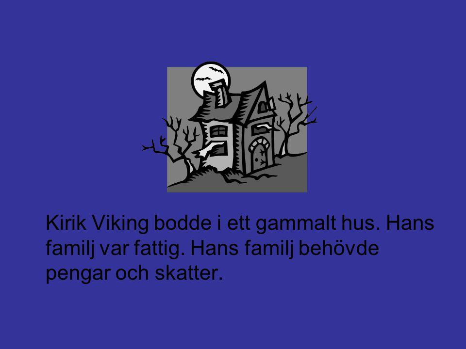 Kirik Viking bodde i ett gammalt hus. Hans familj var fattig