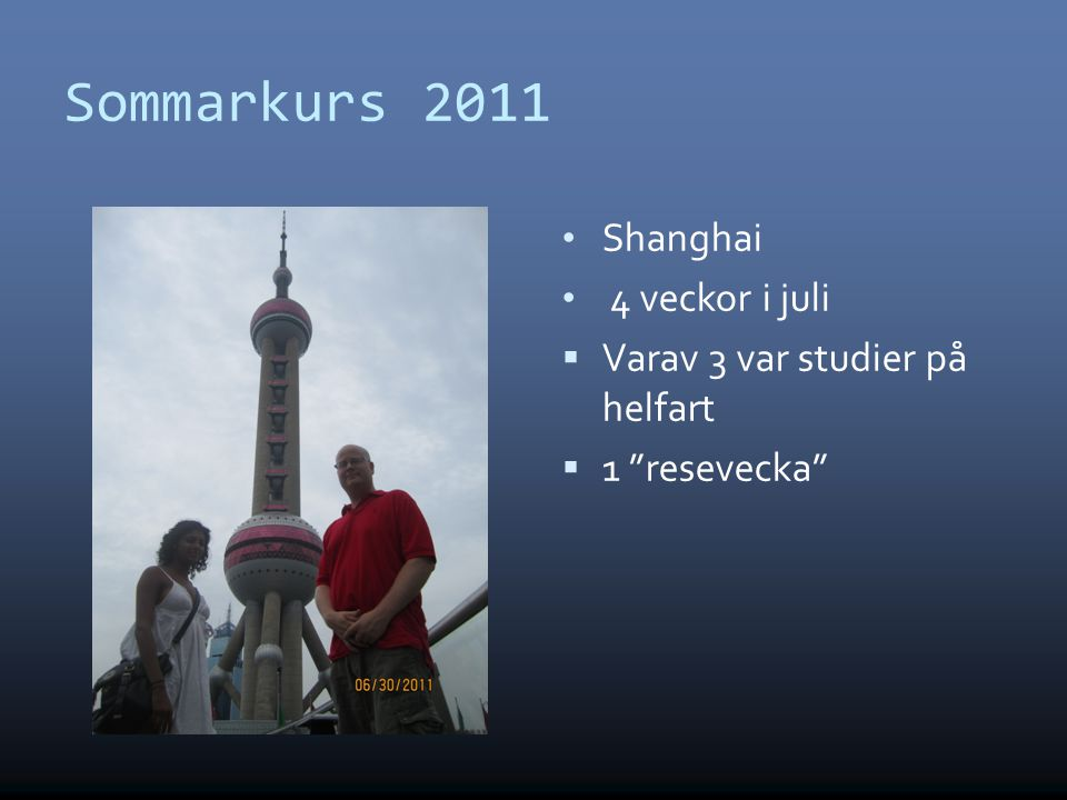 Sommarkurs 2011 Shanghai 4 veckor i juli