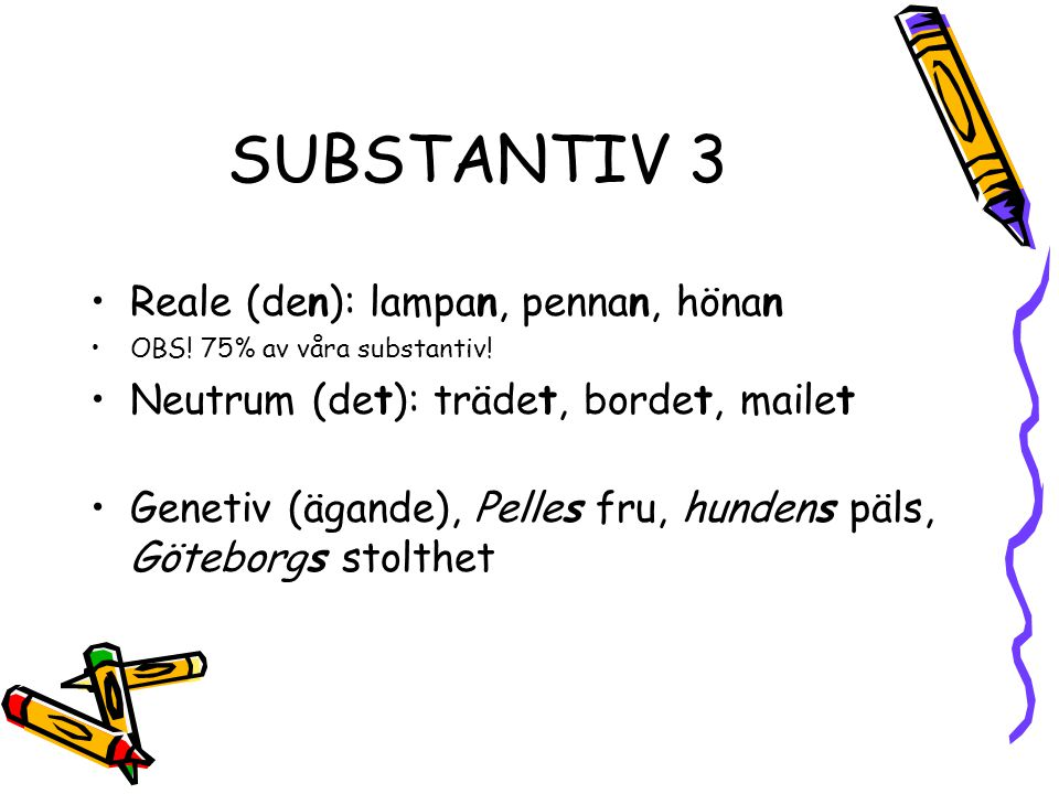 SUBSTANTIV 3 Reale (den): lampan, pennan, hönan