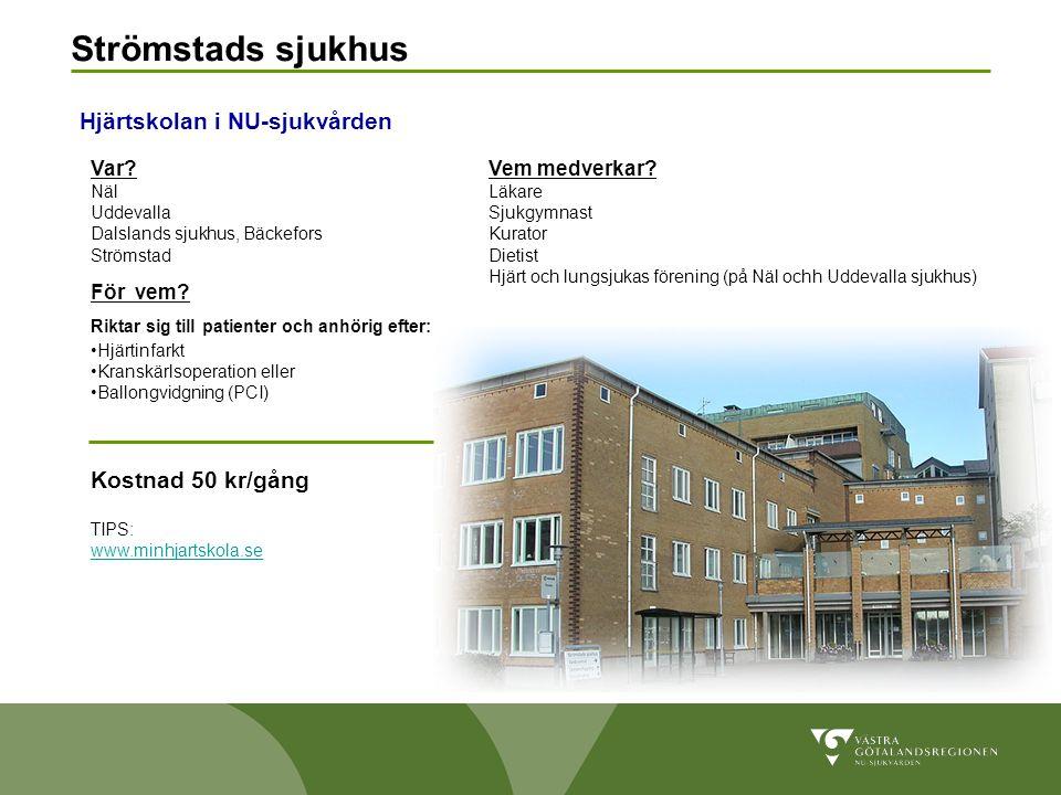 Strömstads sjukhus Hjärtskolan i NU-sjukvården Kostnad 50 kr/gång Var
