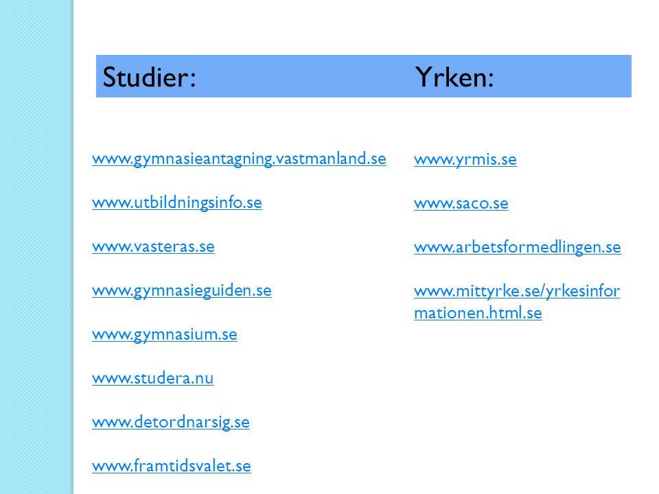 Studier: Yrken: www.gymnasieantagning.vastmanland.se www.yrmis.se