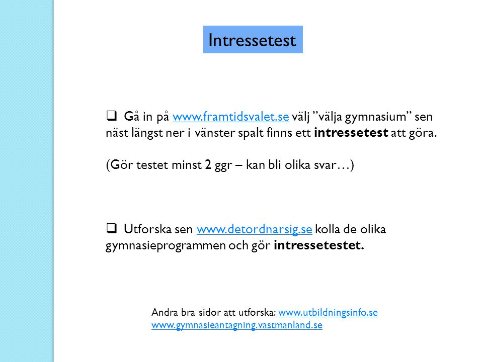 Intressetest Gå in på www.framtidsvalet.se välj välja gymnasium sen