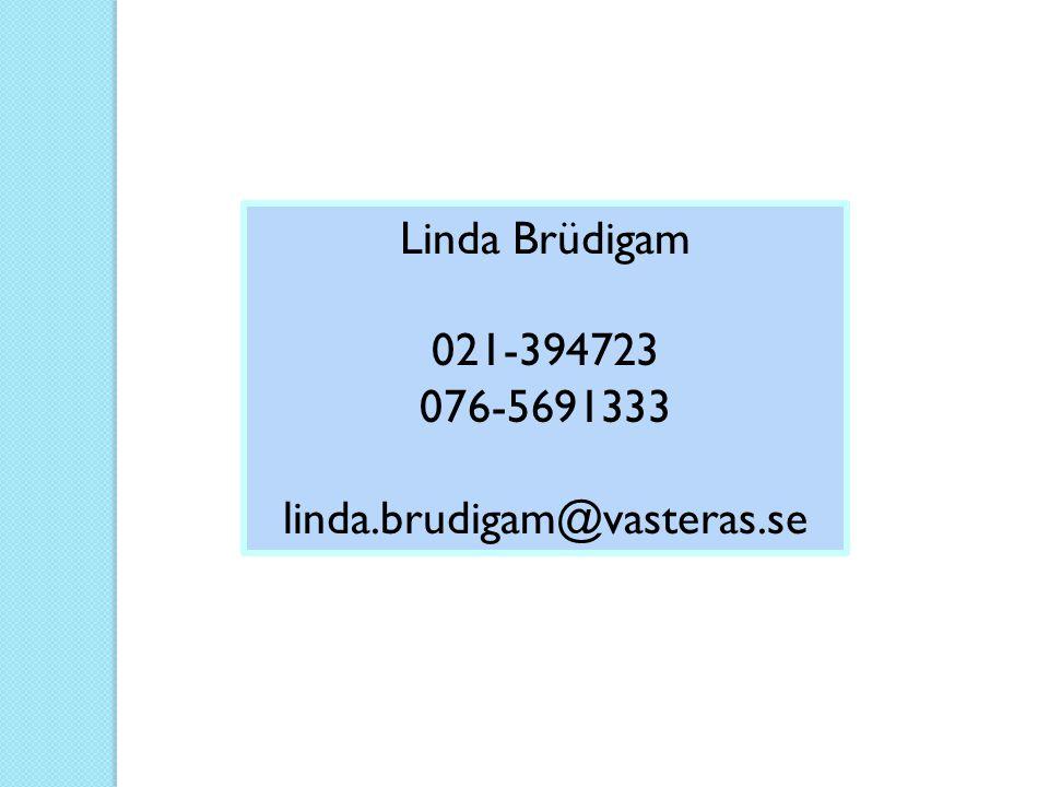 Linda Brüdigam 021-394723 076-5691333 linda.brudigam@vasteras.se