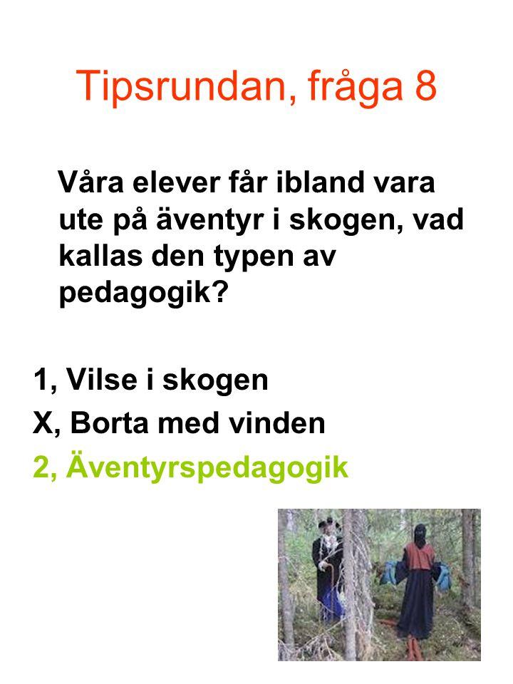 Tipsrundan, fråga 8 Våra elever får ibland vara ute på äventyr i skogen, vad kallas den typen av pedagogik