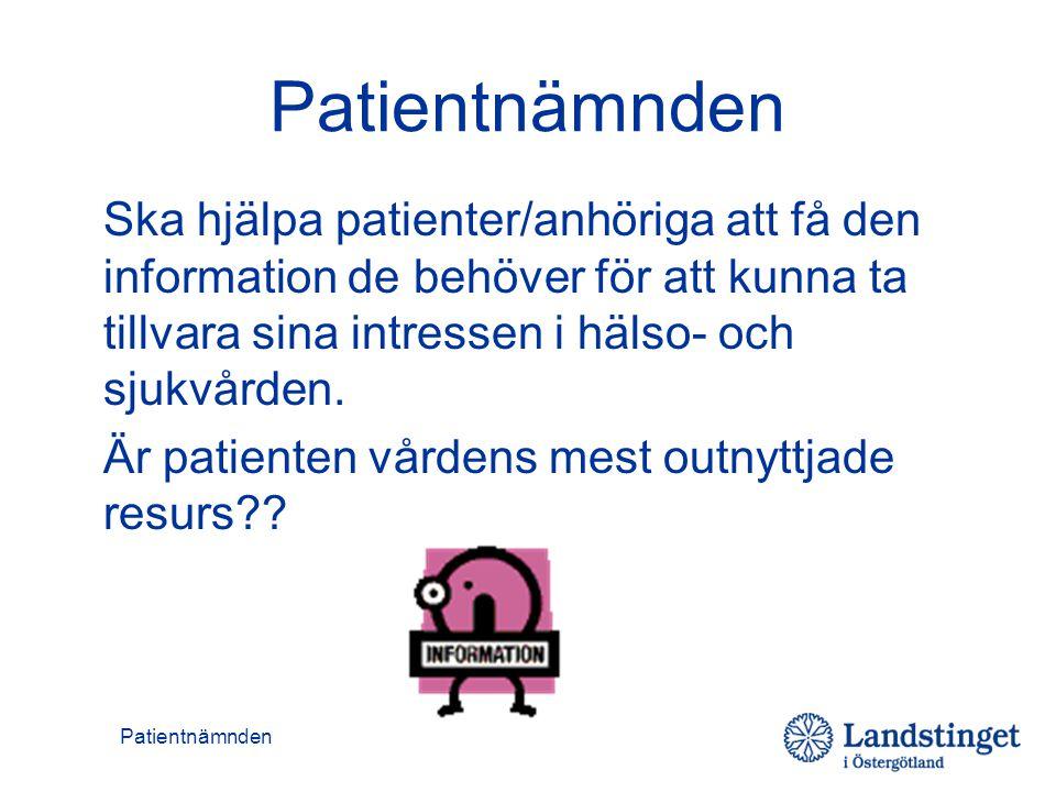 Patientnämnden Ska hjälpa patienter/anhöriga att få den information de behöver för att kunna ta tillvara sina intressen i hälso- och sjukvården.