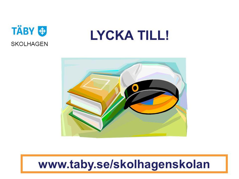 LYCKA TILL! SKOLHAGEN www.taby.se/skolhagenskolan