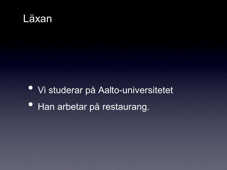 Läxan Vi studerar på Aalto-universitetet Han arbetar på restaurang.