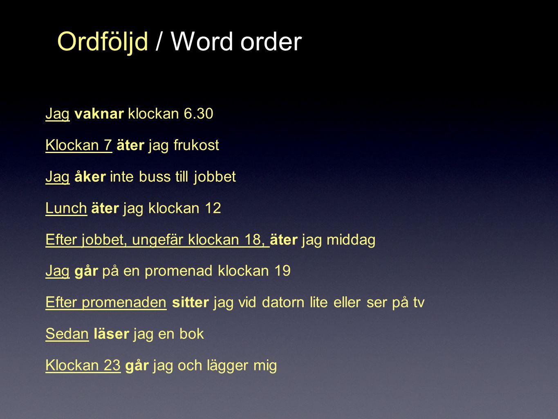 Ordföljd / Word order Jag vaknar klockan 6.30