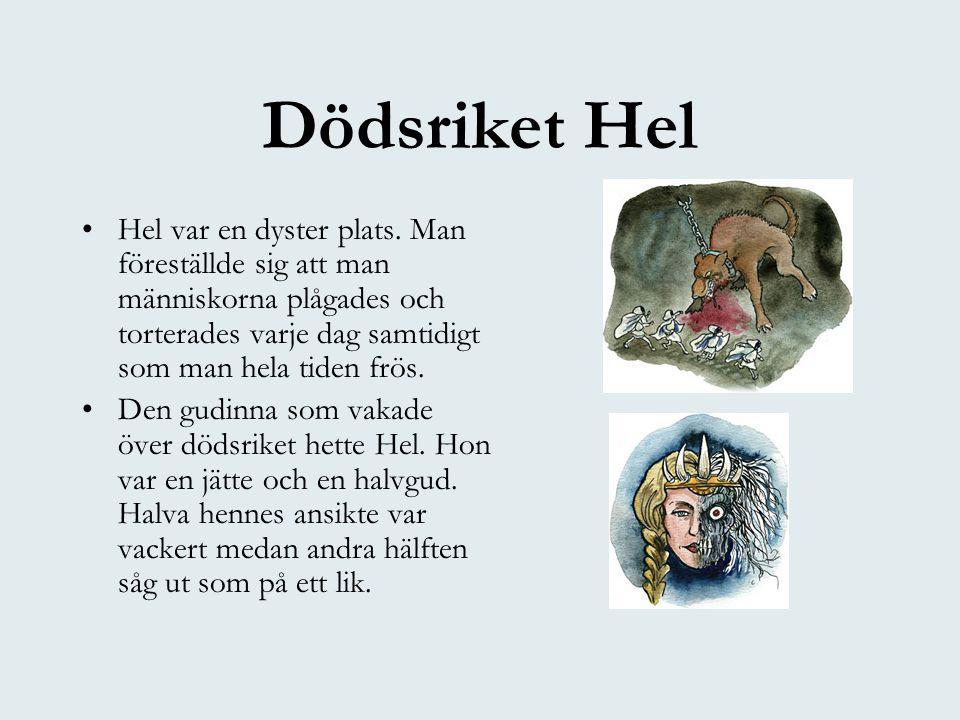 Dödsriket Hel Hel var en dyster plats. Man föreställde sig att man människorna plågades och torterades varje dag samtidigt som man hela tiden frös.