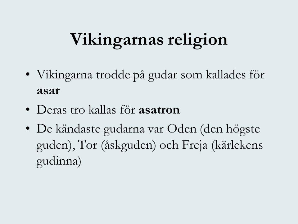 Vikingarnas religion Vikingarna trodde på gudar som kallades för asar