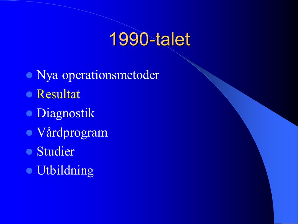1990-talet Nya operationsmetoder Resultat Diagnostik Vårdprogram