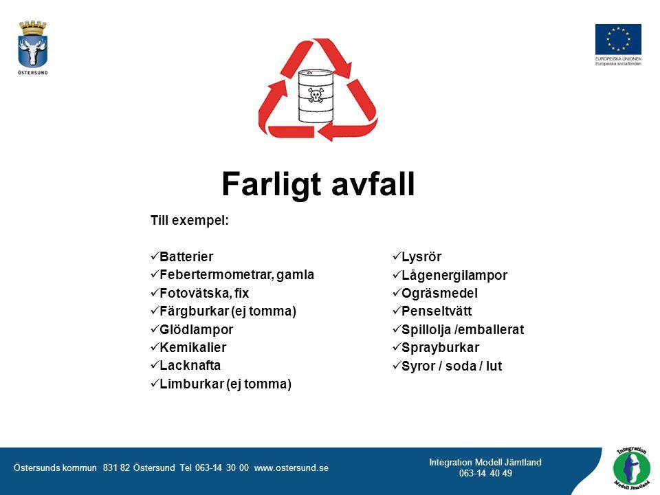Farligt avfall Till exempel: Batterier Febertermometrar, gamla