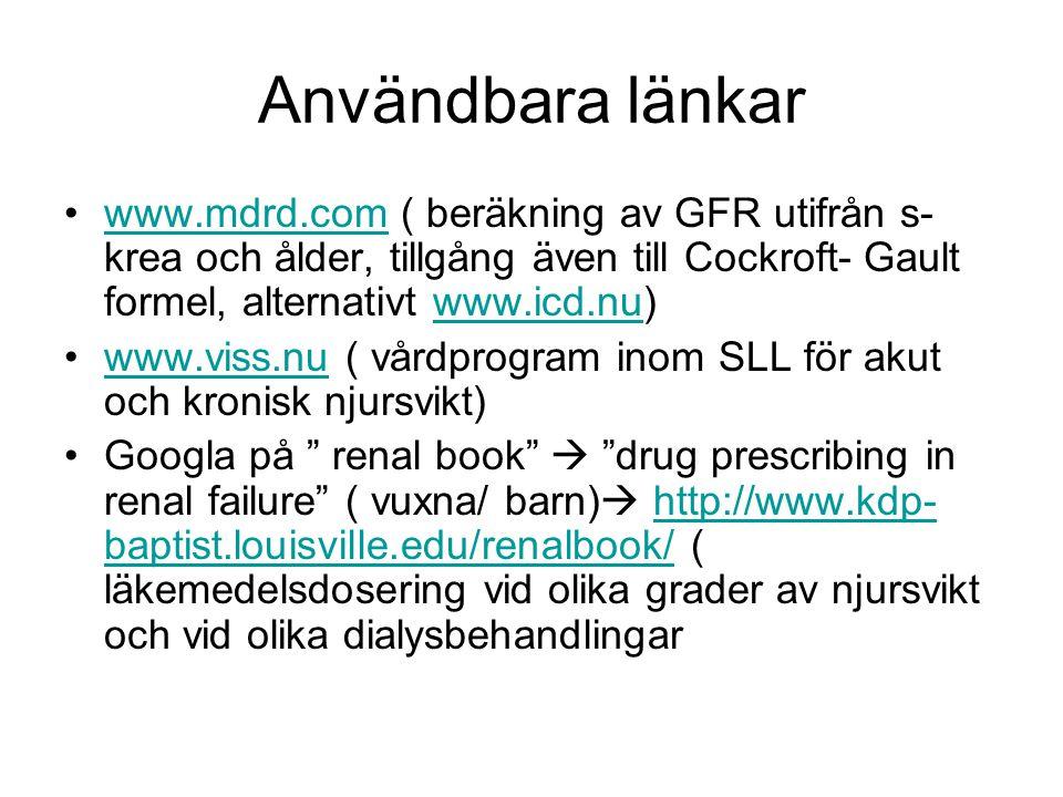 Användbara länkar www.mdrd.com ( beräkning av GFR utifrån s- krea och ålder, tillgång även till Cockroft- Gault formel, alternativt www.icd.nu)