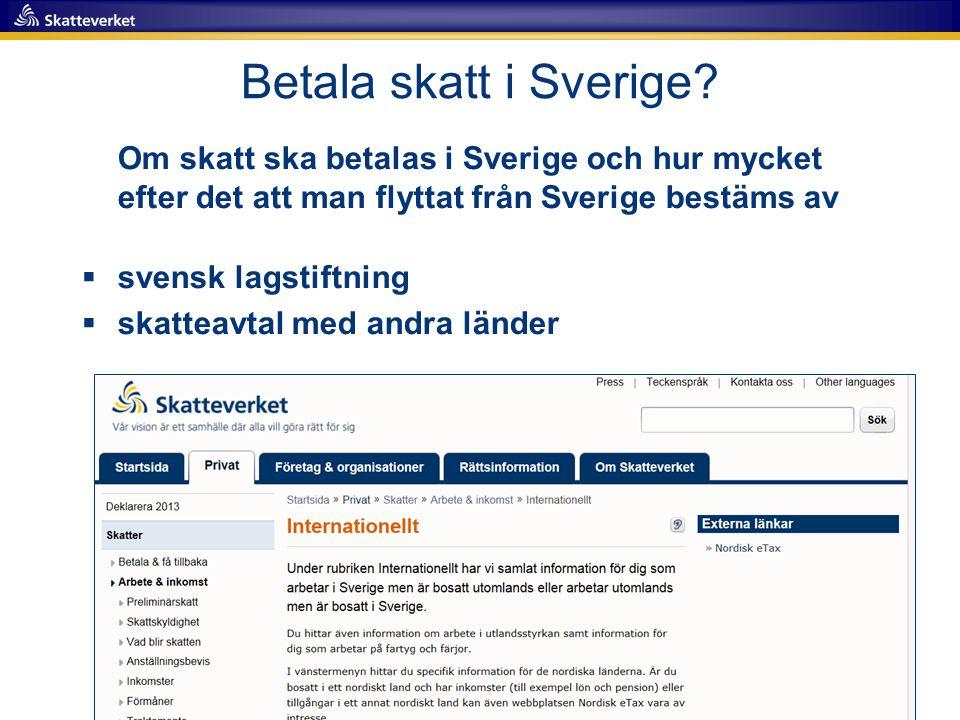 Betala skatt i Sverige Om skatt ska betalas i Sverige och hur mycket efter det att man flyttat från Sverige bestäms av.